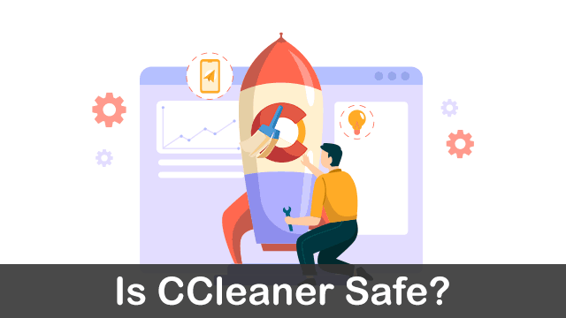 How safe is CCleaner?